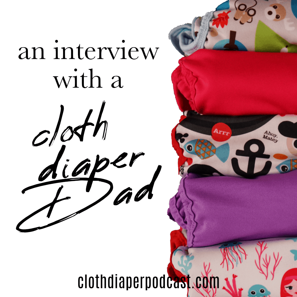 An Interview with a Cloth Diaper Dad - Cloth Diapering - Podcasts for Moms