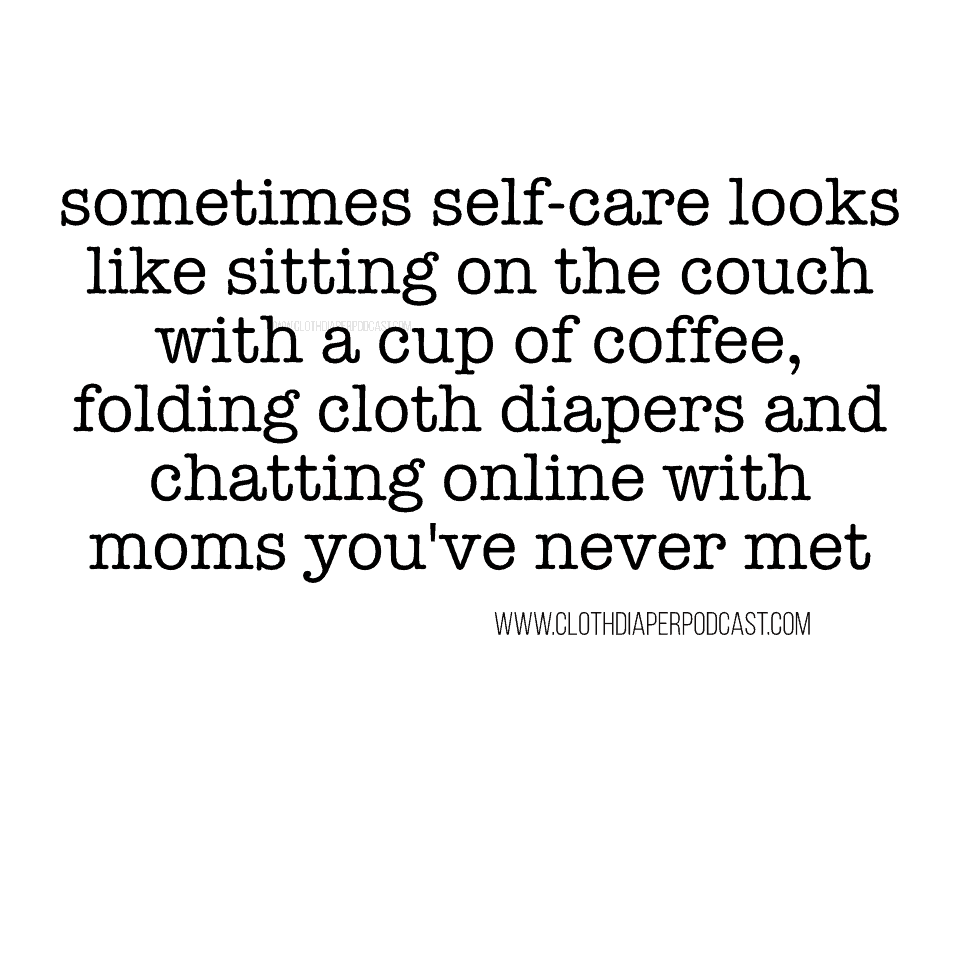 Cloth Diaper Memes & Quotes - Sometimes Selfcare looks like Cloth Diapering