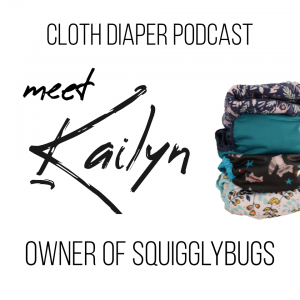 SquigglyBugs - Kailyn - Cloth Diaper Podcast Interview with a Cloth Diaper Store