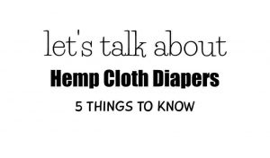 5 Things to know about hemp cloth diapers