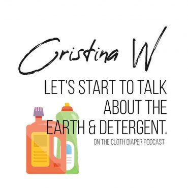 Let's Start Talking about the Environmental Impacts of Laundry Detergent and Cloth Diapering - Show 26 Cloth Diaper Podcast