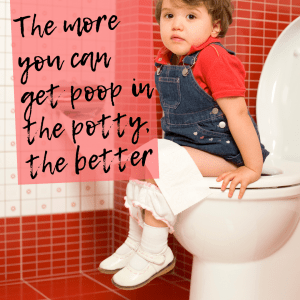 The More Poop You Can Get in the Potty the Better