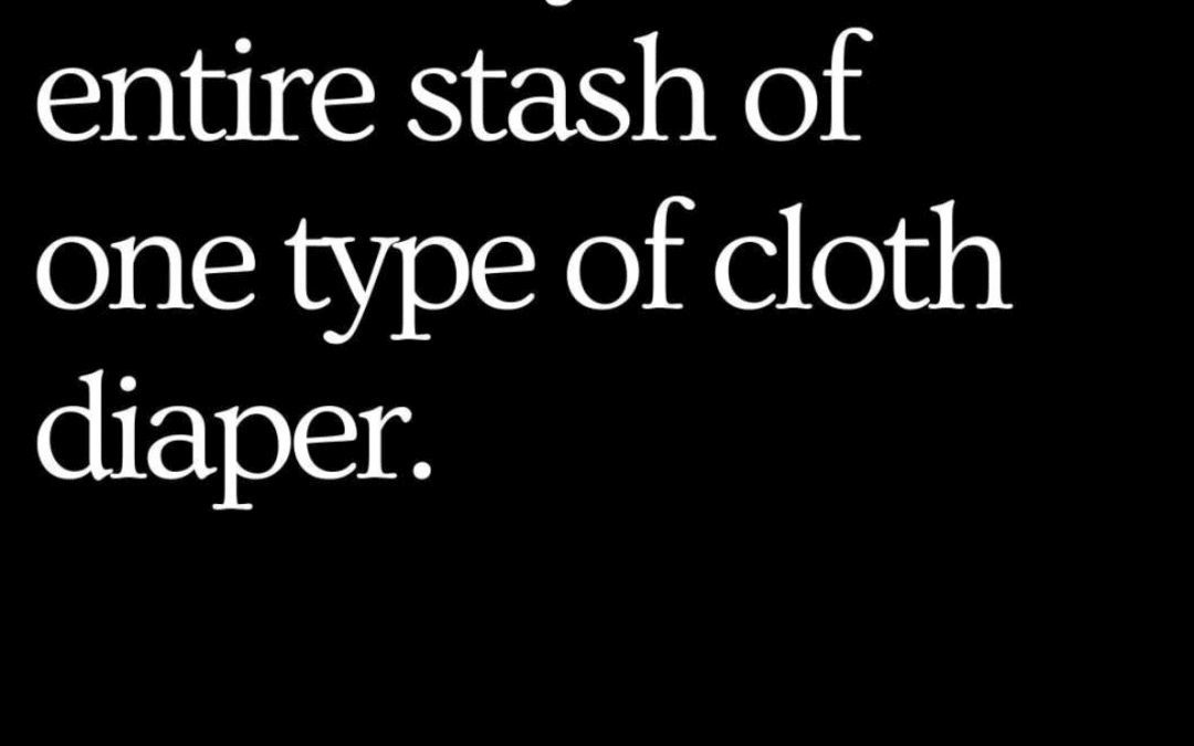 Don't Buy An Entire Stash of One Type of Cloth Diaper