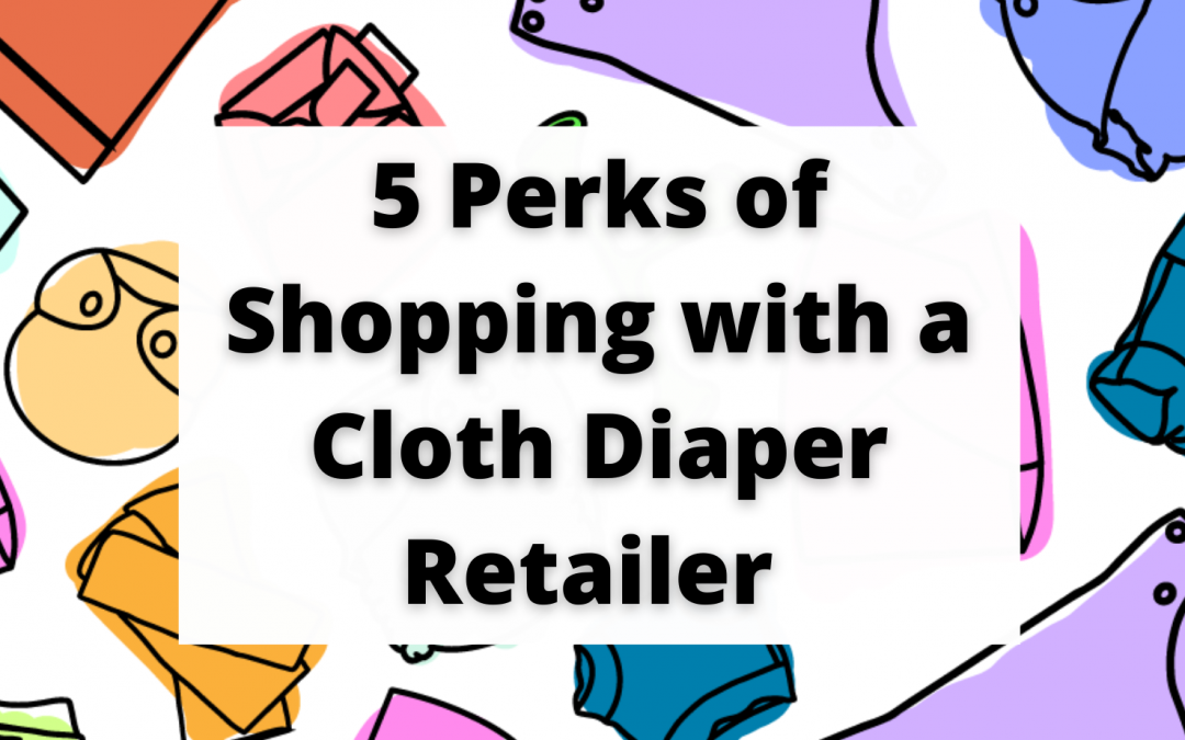 5 Unexpected Perks of Shopping with a Cloth Diaper Retailer